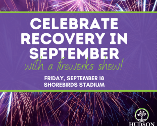 "Hudson Celebrates Recovery Month with a ""Bang"" With Fireworks Show on September 18"